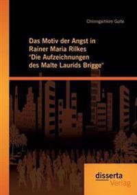 """Das Motiv Der Angst in Rainer Maria Rilkes """"Die Aufzeichnungen Des Malte Laurids Brigge"""""""