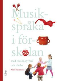 Musikspråka i förskolan : med musik, rytmik och rörelse