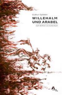 Willehalm Und Arabel: Nach Wolfram Von Eschenbach