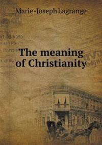 The Meaning of Christianity