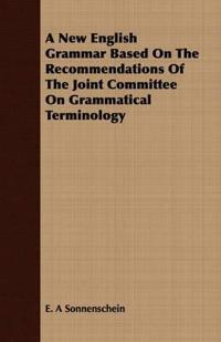 A New English Grammar Based on the Recommendations of the Joint Committee on Grammatical Terminology