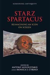 Starz Spartacus: Reimagining an Icon on Screen