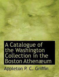 A Catalogue of the Washington Collection in the Boston Athenaeum