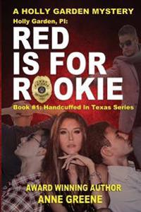 Holly Garden, Pi: Red Is for Rookie: Book 1 in Handcuffed in Texas Series