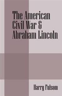 The American Civil War & Abraham Lincoln