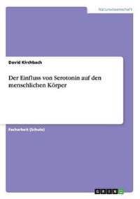 Der Einfluss Von Serotonin Auf Den Menschlichen Korper