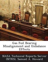 Gas Foil Bearing Misalignment and Unbalance Effects