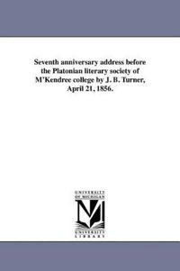 Seventh Anniversary Address Before the Platonian Literary Society of M'Kendree College by J. B. Turner, April 21, 1856.