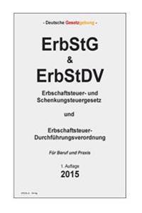 Erbstg & Erbstdv: Erbschaftsteuer- Und Schenkungsteuergesetz Und Erbschaftsteuer-Durchfuhrungsverordnung