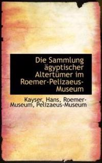 Die Sammlung Agyptischer Altertumer Im Roemer-Pelizaeus