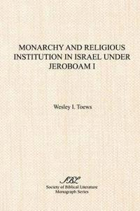 Monarchy and Religious Institution in Israel Under Jeroboam I
