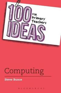 100 Ideas for Primary Teachers: Computing