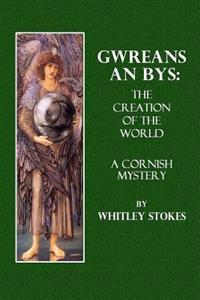 Gwreans an Bys. the Creation of the World: A Cornish Mystery