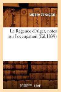 La R�gence d'Alger, Notes Sur l'Occupation, (�d.1839)