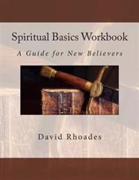 Spiritual Basics Workbook: A Guide for New Believers