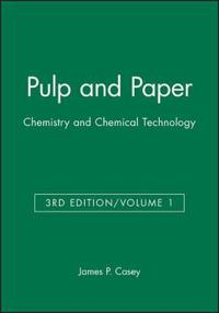 Pulp and Paper: Chemistry and Chemical Technology, 3rd Edition, Volume 1, 3