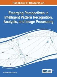 Handbook of Research on Emerging Perspectives in Intelligent Pattern Recognition, Analysis, and Image Processing