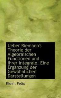 Ueber Riemann's Theorie Der Algebraischen Functionen Und Ihrer Integrale. Eine Erganzung Der Gewohnl
