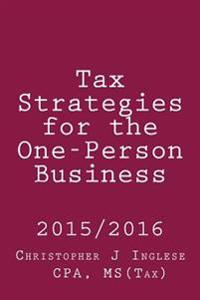 Tax Strategies for the One-Person Business: 2015 / 2016