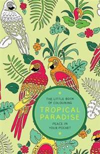 Little book of colouring: tropical paradise - peace in your pocket
