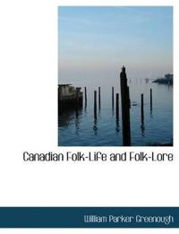Canadian Folk-Life and Folk-Lore
