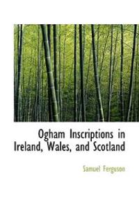 Ogham Inscriptions in Ireland, Wales, and Scotland