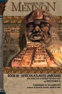 Shades of Memnon Book 3: African Atlantis Unbound