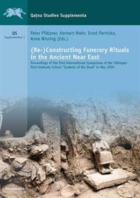 (Re-)Constructing Funerary Rituals in the Ancient Near East: Proceedings of the First International Symposium of the Tubingen Post-Graduate School 'Sy