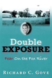 Double Exposure: Fear on the Fox River