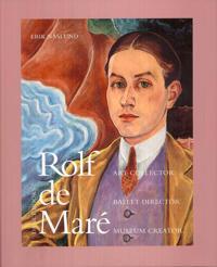 Rolf de Maré : art collector, ballet director, museum creator