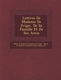 Lettres de Madame de S Vign, de Sa Famille Et de Ses Amis