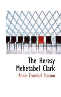 The Heresy Mehetabel Clark