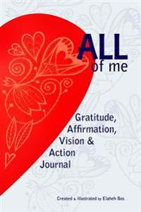All of Me: Gratitude, Affirmation, Vision & Action Journal