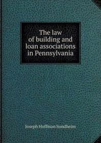 The Law of Building and Loan Associations in Pennsylvania