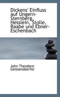 Dickens' Einfluss Auf Ungern-sternberg, Hesslein, Stolle, Raabe Und Ebner-eschenbach