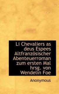 Li Chevaliers as Deus Espees Altfranzosischer Abenteuerroman Zum Ersten Mal Hrsg. Von Wendelin Foe