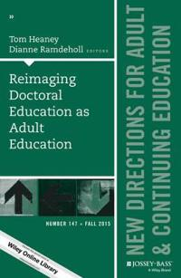 Reimaging Doctoral Education as Adult Education: New Directions for Adult and Continuing Education, Number 147