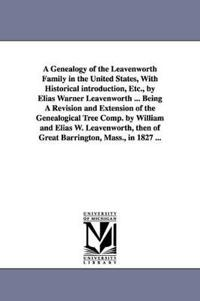 A Genealogy of the Leavenworth Family in the United States, With Historical Introduction