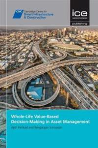 Whole-Life Value Based Decision Making in Asset Management