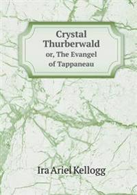 Crystal Thurberwald Or, the Evangel of Tappaneau