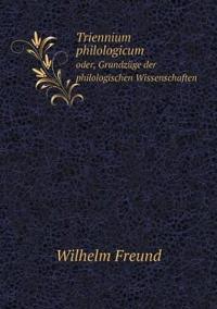Triennium Philologicum Oder, Grundzuge Der Philologischen Wissenschaften