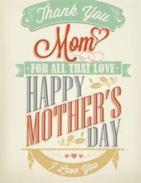 Happy Mothers Day!: Book of Love Notebook