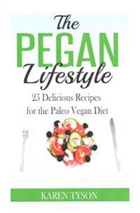 The Pegan Diet: 25 Delicious Recipes for the Paleo Vegan Diet
