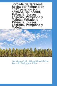 Jornada de Tarazona Hecha Por Felipe II En 1592 Pasando Por Segovia, Valladolid, Palencia, Burgos