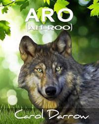 Aro: The Story of a Mistreated Wolf Pup