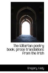 The Kiltartan Poetry Book; Prose Translations from the Irish