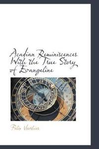 Acadian Reminiscences With the True Story of Evangeline