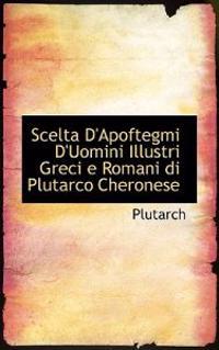 Scelta D'apoftegmi D'uomini Illustri Greci E Romani Di Plutarco Cheronese