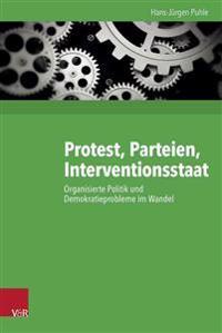 Protest, Parteien, Interventionsstaat: Organisierte Politik Und Demokratieprobleme Im Wandel