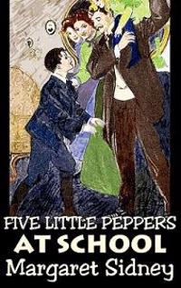 Five Little Peppers at School by Margaret Sidney, Fiction, Family, Action & Adventure